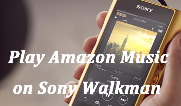 play amazon music on sony walkman