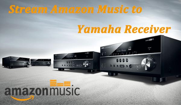 stream amazon music to yamaha receiver